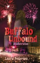 Buffalo Unbound - A Celebration ebook by Laura Pedersen