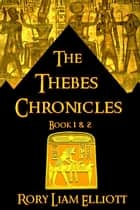 The Thebes Chronicles - Two Novels in Ancient Egypt (Book 1 & 2 Bundle) ebook by Rory Liam Elliott