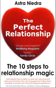 The Perfect Relationship: The 10 Steps to Relationship Magic ebook by Astra Niedra