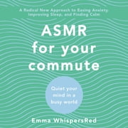 ASMR for Your Commute - Quiet Your Mind in a Busy World ljudbok by Emma WhispersRed
