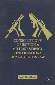 Conscientious Objection to Military Service in International Human Rights Law ebook by Ö. Ç?nar