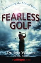 Fearless Golf - Conquering the Mental Game ebook by Dr. Gio Valiante