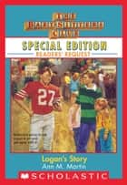 Logan's Story (Baby-Sitters Club Special Edition: Readers' Requests) ebook by Ann M. Martin