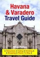Havana & Varadero Travel Guide - Attractions, Eating, Drinking, Shopping & Places To Stay ebook by Olivia Phillips