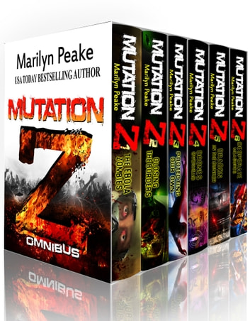 Mutation Z Series, Books 1-6 - The Ebola Zombies, Closing the Borders, Protecting Our Own, Drones Overhead, Dragon in the Bunker, Desperate Measures ebook by Marilyn Peake