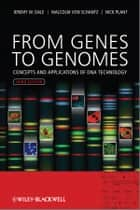 From Genes to Genomes - Concepts and Applications of DNA Technology ebook by Jeremy W. Dale, Malcolm von Schantz, Nicholas Plant