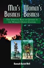 Men's Business, Women's Business - The Spiritual Role of Gender in the World's Oldest Culture ebook by Hannah Rachel Bell