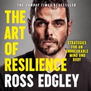 The Art of Resilience: Strategies for an Unbreakable Mind and Body audiobook by Ross Edgley