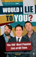 Would I Lie To You? Presents The 100 Most Popular Lies of All Time ebook by Would I Lie To You?,Peter Holmes,Ben Caudell,Saul Wordsworth