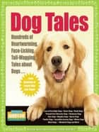 Dog Tales - Hundreds of Heartwarming, Face-Licking, Tail-Wagging Tales About Dogs ebook by Hundreds of Heads Books