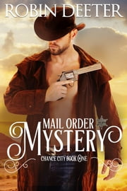 Mail Order Mystery - Sensual Western Historical Romance ebook by Robin Deeter