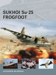 Sukhoi Su-25 Frogfoot ebook by Alexander Mladenov,Adam Tooby