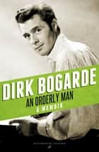 An Orderly Man - A Memoir ebook by Dirk Bogarde
