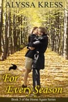 For Every Season (Book 3 of the Home Again Series) ebook by Alyssa Kress