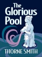 The Glorious Pool ebook by Thorne Smith