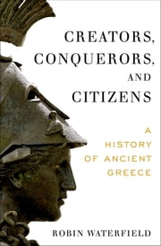 Creators, Conquerors, and Citizens - A History of Ancient Greece ebook by Robin Waterfield