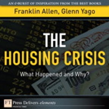 The Housing Crisis - What Happened and Why? ebook by Franklin Allen,Glenn Yago