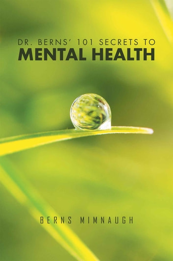Dr. Berns 101 Secrets to Mental Health ebook by Berns Mimnaugh