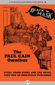 The Paul Cain Omnibus - Every Crime Story and the Novel Fast One as Originally Published ebook by Paul Cain,Boris Dralyuk,Keith Alan Deutsch