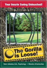 The Gorilla is Loose: Your Innate Swing Unleashed! ebook by David Johnston