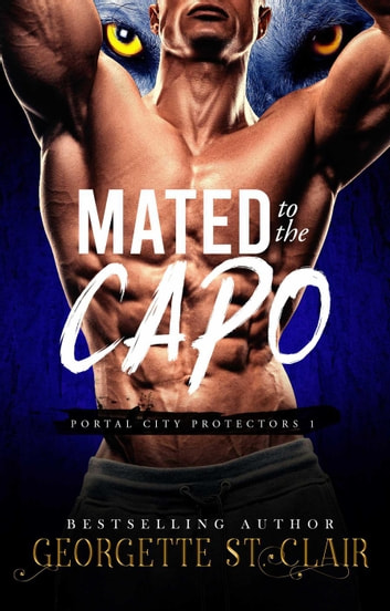 Mated to the Capo - Portal City Protectors, #1 ebook by Georgette St. Clair