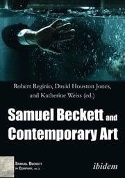Samuel Beckett and Contemporary Art ebook by Robert Reginio, David Houston Jones, Katherine Weiss