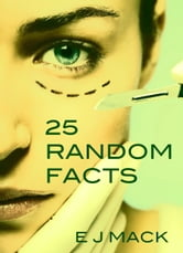25 Random Facts ebook by E J Mack