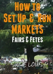 How to Set Up & Run Markets Fairs & Fetes ebook by Suzie Louis