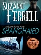 SHANGHAIED - Book 1, Neptune's Five ebook by Suzanne Ferrell