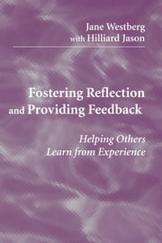 Fostering Reflection and Providing Feedback - Helping Others Learn from Experience ebook by Jane Westberg, PhD,Hilliard Jason, MD, EdD