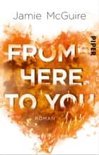 From Here to You - Roman eBook by Jamie McGuire, Henriette Zeltner, Sylvia Bieker
