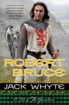 Robert the Bruce - A Tale of the Guardians ebook by Jack Whyte