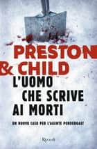 L'uomo che scrive ai morti eBook by Lincoln Child, Douglas Preston