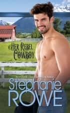 Her Rebel Cowboy (A Rogue Cowboy) ebook by Stephanie Rowe