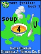 Soup 4 U: Text Junkies Book 2 ebook by Katie Dunham