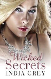 Wicked Secrets - 3 Book Box Set ebook by India Grey