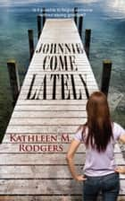 Johnnie Come Lately ebook by Kathleen M. Rodgers