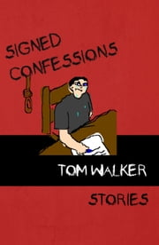 Signed Confessions - Stories ebook by Tom Walker
