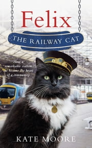 Felix the Railway Cat ebook by Kobo.Web.Store.Products.Fields.ContributorFieldViewModel
