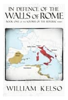 In Defence of the Walls of Rome (Book 1 of the Soldier of the Republic series) ebook by William Kelso