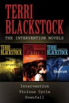 The Intervention Collection - Intervention, Vicious Cycle, Downfall ebook by Terri Blackstock