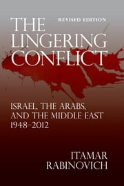The Lingering Conflict - Israel, The Arabs, and the Middle East 19482012 ebook by Itamar Rabinovich