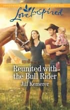 Reunited with the Bull Rider ebook by Jill Kemerer