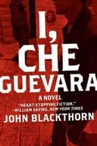 I, Che Guevara ebook by John Blackthorn