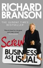 Screw Business as Usual ebook by Sir Richard Branson
