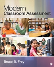 Modern Classroom Assessment ebook by Bruce B. Frey