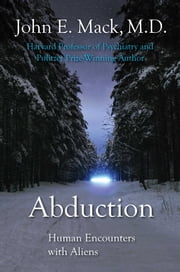 Abduction: Human Encounters with Aliens ebook by Mack