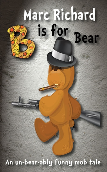 B is for Bear - An un-bear-ably funny mob tale ebook by Marc Richard