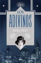 Los adivinos ebook by Libba Bray