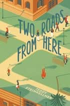 Two Roads from Here eBook von Teddy Steinkellner